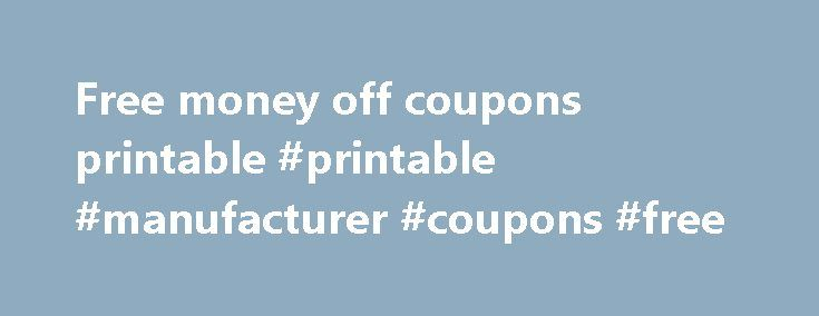 Free money off coupons printable #printable #manufacturer #coupons #free http://coupons.remmont.com/free-money-off-coupons-printable-printable-manufacturer-coupons-free/  #free money off coupons printable # Q: How to Save Money with Free Printable Grocery Coupons A: Find and print off the printable grocery coupons that you intend to use. There are a number of places where you can find them, and each has its own particular r. Read More Q: How to save money with printable coupons? A: Step. 1…