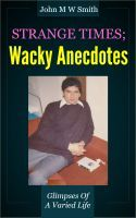 Strange Times; Wacky Anecdotes, an ebook by John M W Smith at Smashwords
