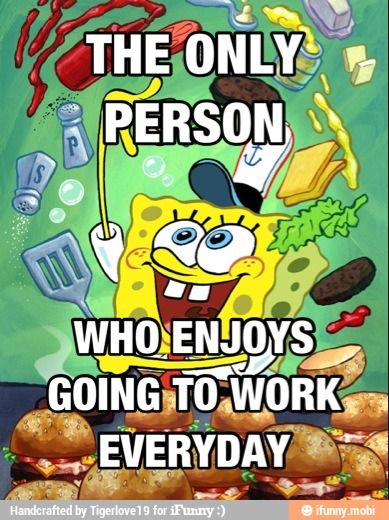 but it would be pretty awesome to work at the Krusty Krab,so i would too.