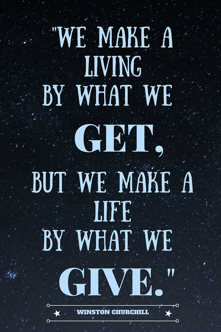 "Quote of the Week by Winston Churchill -""We make a living by what we get, but we make a life by what we give."