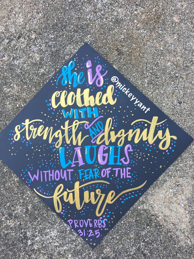 """""""She is clothed with strength and dignity and laughs without fear of the future ."""" Proverbs 31:25 #graduate #graduation grad cap design // follow us @motivation2study for daily inspiration"""