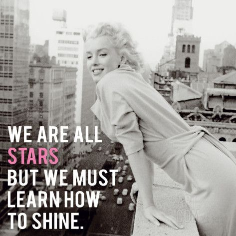"""We are all stars but we must learn how to shine."" -Marilyn Monroe #Quote"