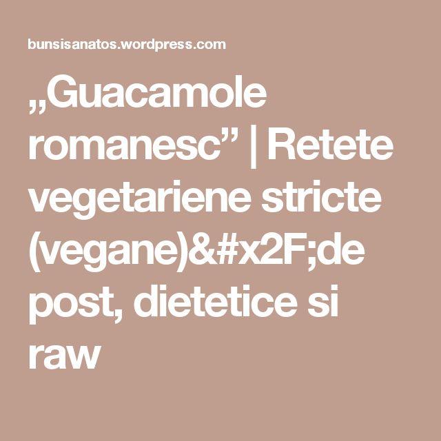 """Guacamole romanesc"" | Retete vegetariene stricte (vegane)/de post, dietetice si raw"