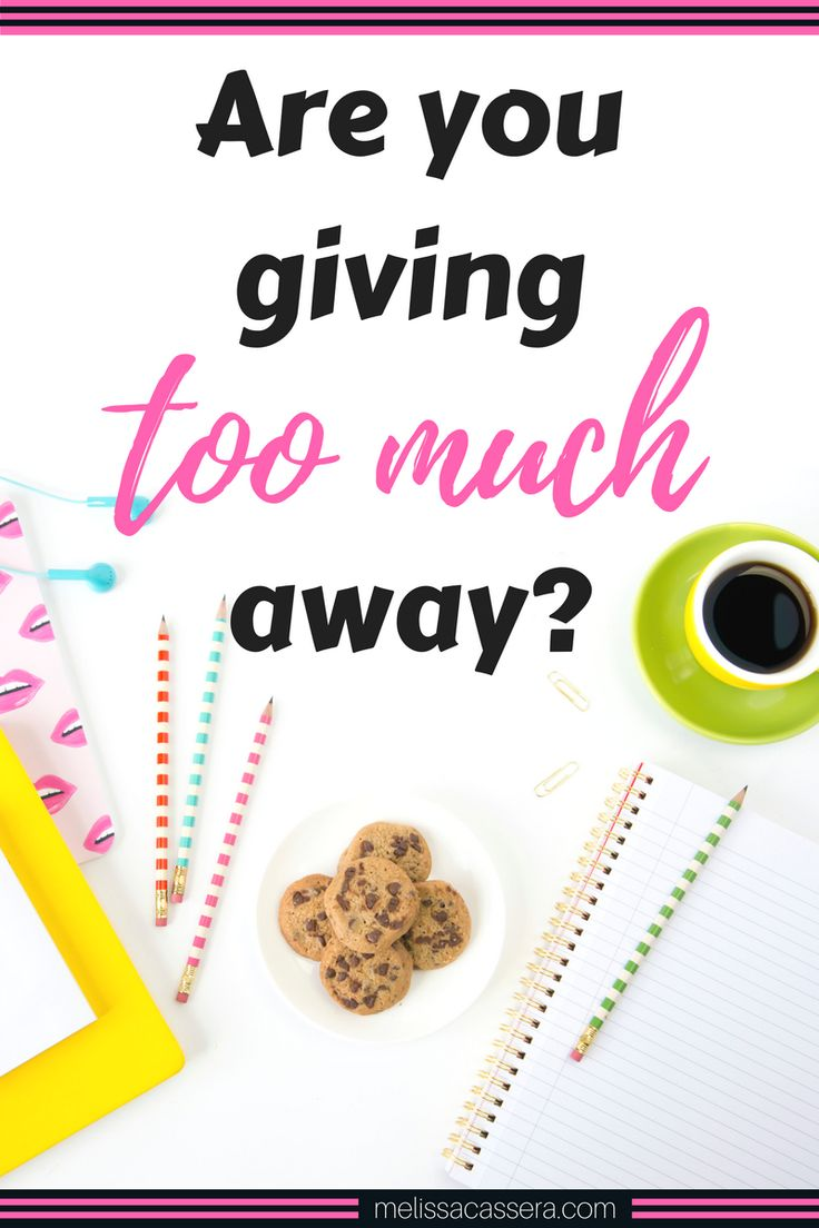Are you giving too much away? IS there such a thing as too many freebies?