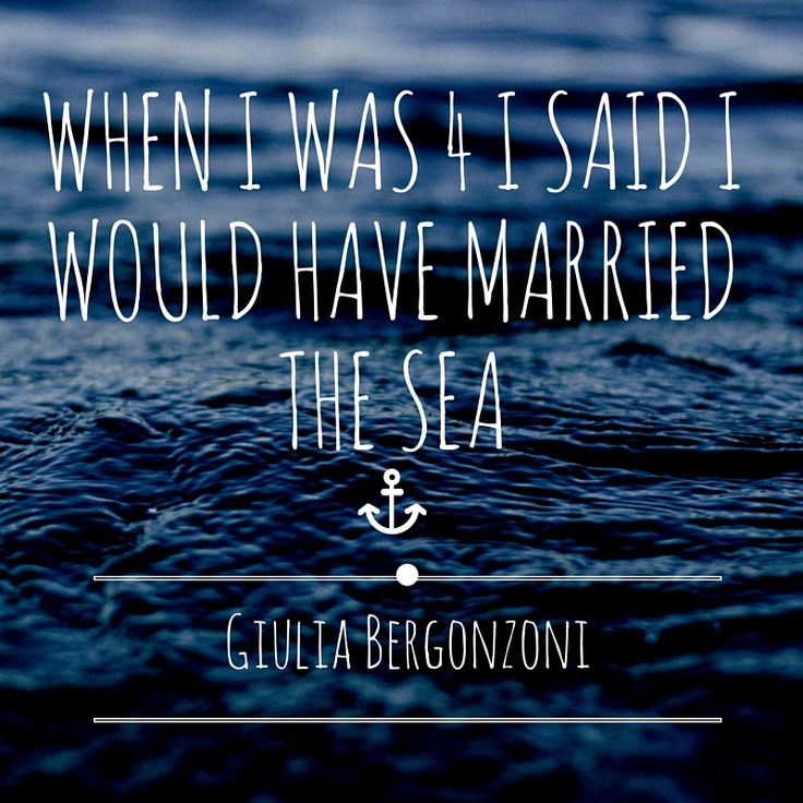 """when I was 4 I said I would have married the sea"" Giulia Bergonzoni #quotes #ocean #sea #love #water #wave #anchor #design #minimal #graphic #style"