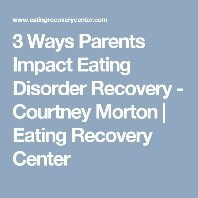 3 Ways Parents Impact Eating Disorder Recovery - Courtney Morton   Eating Recovery Center