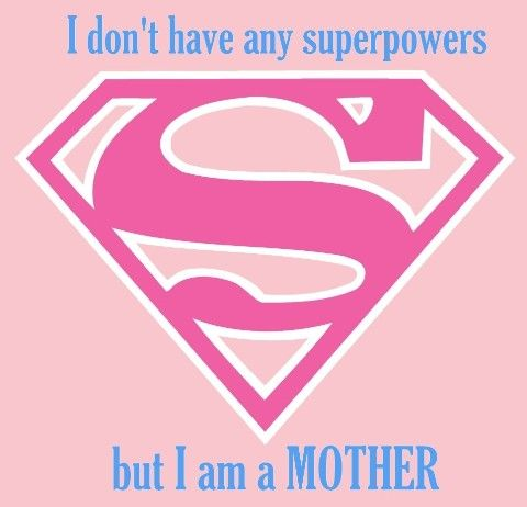 I don't have any superpowers, but I am a mother. Well... you tell me.. #quote #motherhood #quotation