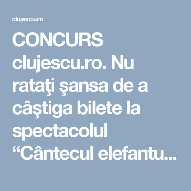 """CONCURS clujescu.ro. Nu rataţi şansa de a câştiga bilete la spectacolul """"Cântecul elefantului""""!"""
