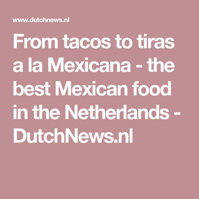 From tacos to tiras a la Mexicana - the best Mexican food in the Netherlands - DutchNews.nl