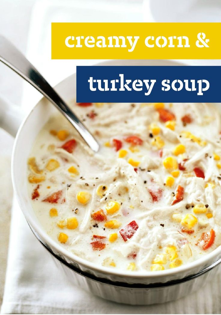 Creamy Corn & Turkey Soup – This corn and turkey soup gets its wonderful texture from cream-style corn and cream cheese.