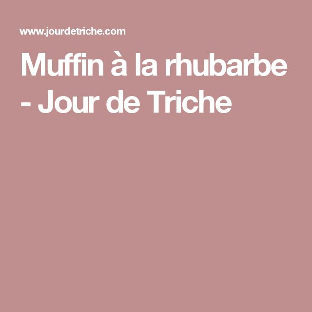 Muffin à la rhubarbe - Jour de Triche