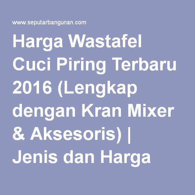 Harga Wastafel Cuci Piring Terbaru 2016 (Lengkap dengan Kran Mixer & Aksesoris) | Jenis dan Harga Bahan Bangunan Terbaru