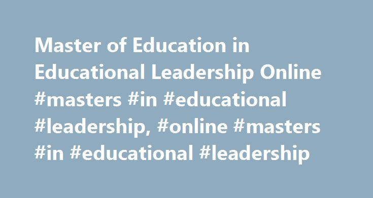 Master of Education in Educational Leadership Online #masters #in #educational #leadership, #online #masters #in #educational #leadership http://rhode-island.remmont.com/master-of-education-in-educational-leadership-online-masters-in-educational-leadership-online-masters-in-educational-leadership/  # Master of Education in Educational Leadership Advanced Program for Continuing Professional Education EAD-501: Educational Administration: Foundations for the Developing Leader Total Credits: 3…