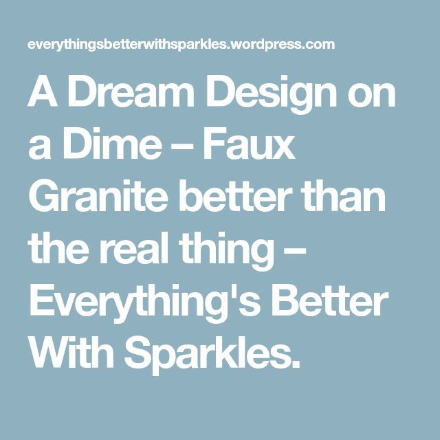 A Dream Design on a Dime – Faux Granite better than the real thing – Everything's Better With Sparkles.