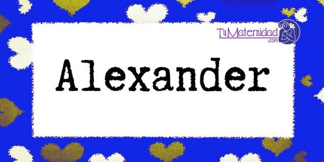 Conoce el significado del nombre Alexander #NombresDeBebes #NombresParaBebes #nombresdebebe - http://www.tumaternidad.com/nombres-de-nino/alexander/