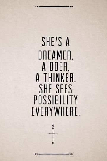 """She's a dreamer. A doer. A Thinker. She sees possibility everwhere. ""   Read more: http://stylecaster.com/inspirational-quotes-pinterest/#ixzz37OoXnzSO"