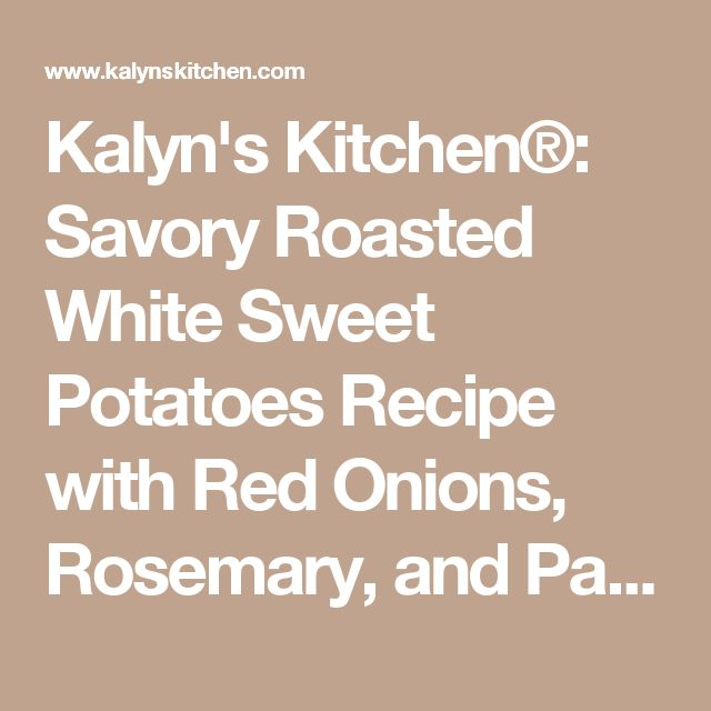 Kalyn's Kitchen®: Savory Roasted White Sweet Potatoes Recipe with Red Onions, Rosemary, and Parmesan