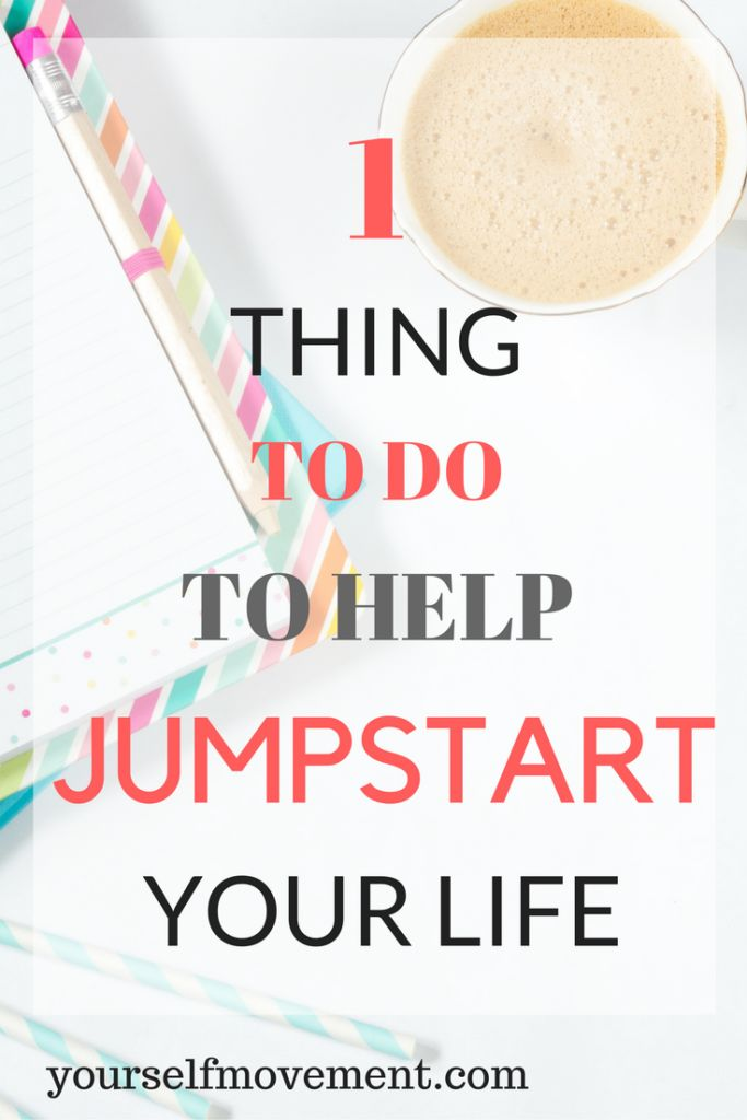 Want to change your life? Do this 1 thing to get moving and create the life you want.