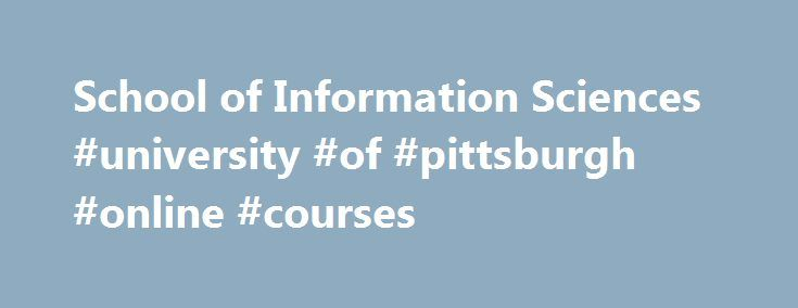School of Information Sciences #university #of #pittsburgh #online #courses http://commercial.nef2.com/school-of-information-sciences-university-of-pittsburgh-online-courses/  # New Dean Appointed for Future School of Computing and Information On May 8, University of Pittsburgh Provost Patricia E. Beeson announced the appointment of Dr. Paul R. Cohen as the founding Dean of the School of Computing and Information, beginning August 1, 2017. Dr. Cohen is currently a professor at the University…