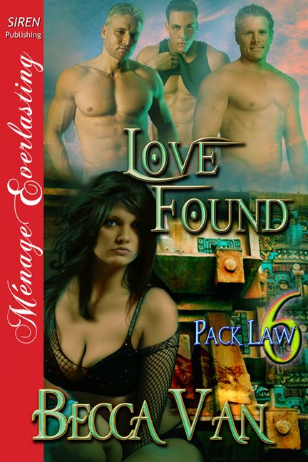 Pack Law 6 – Love Found - Rylan, Tarkyn, and Chevy Friess know that Alyson Redding is their mate as soon as their wolves scent her, but she isn't interested in a relationship. How can this work? read more here http://beccavan-eroticromance.com/pack-law-6-love-found-blurb/