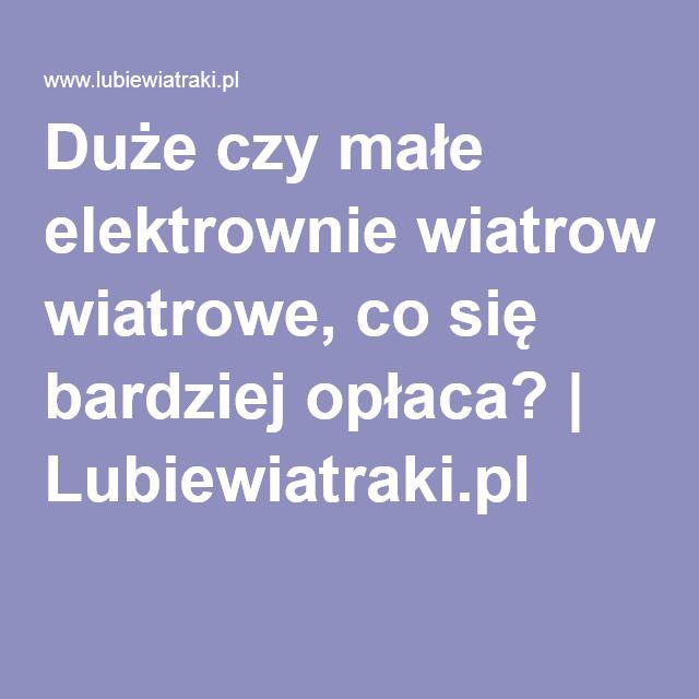 Duże czy małe elektrownie wiatrowe, co się bardziej opłaca? | Lubiewiatraki.pl