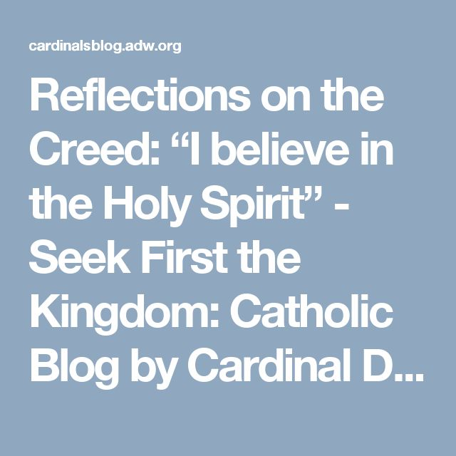 """Reflections on the Creed: """"I believe in the Holy Spirit""""  - Seek First the Kingdom: Catholic Blog by Cardinal Donald Wuerl - Archdiocese of Washington, DC Seek First the Kingdom: Catholic Blog by Cardinal Donald Wuerl – Archdiocese of Washington, DC"""