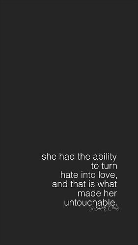 She Had The Ability To Turn Hate Into Love And That Is What Made
