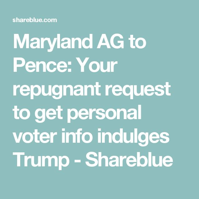 Maryland AG to Pence: Your repugnant request to get personal voter info indulges Trump - Shareblue