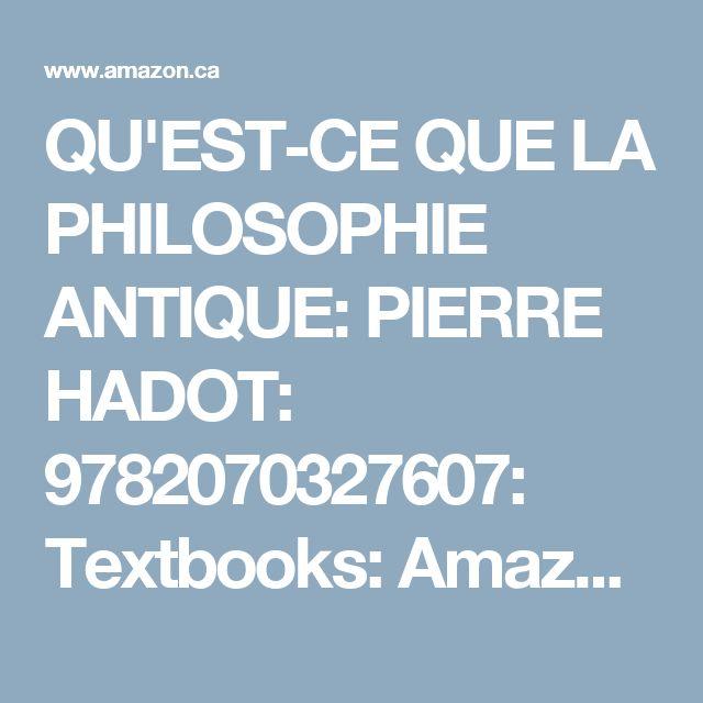 QU'EST-CE QUE LA PHILOSOPHIE ANTIQUE: PIERRE HADOT: 9782070327607: Textbooks: Amazon Canada