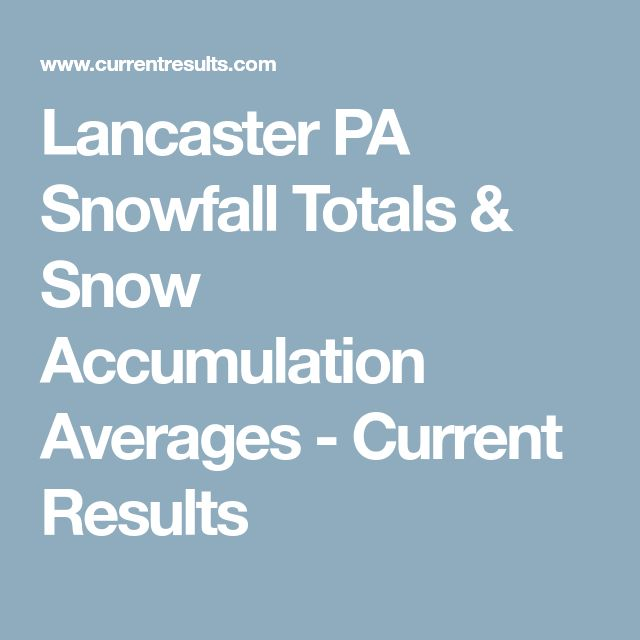 Lancaster PA Snowfall Totals & Snow Accumulation Averages - Current Results