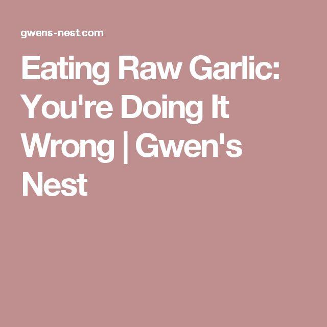 Eating Raw Garlic: You're Doing It Wrong   Gwen's Nest