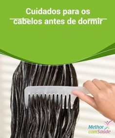 Cuidados para os #cabelos antes de #dormir A verdade é que os #cuidados para os cabelos antes de dormir tem muitas vantagens para a sua #beleza que vale a pena considerar