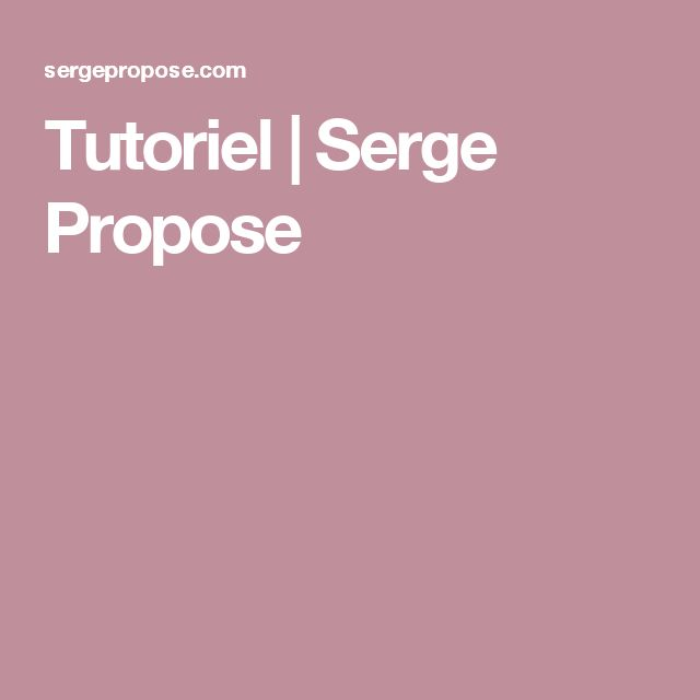 Tutoriel | Serge Propose