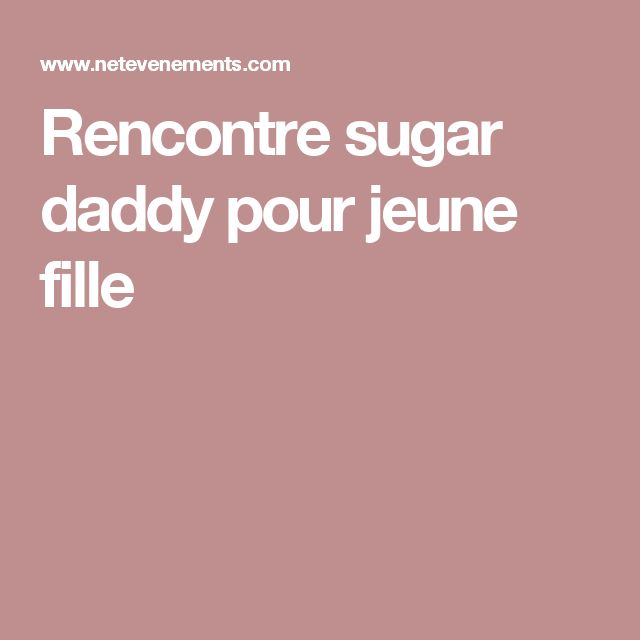 Rencontre sugar daddy pour jeune fille