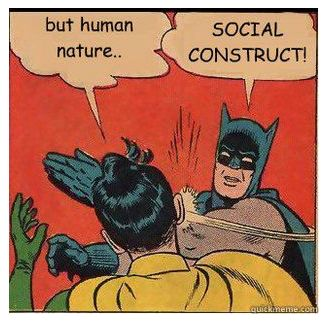 Human nature is a Social construct