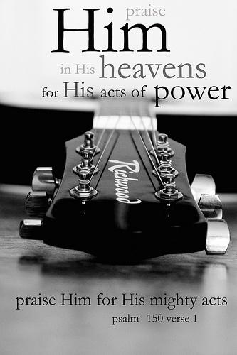 Psalm 150:1 KJV  Praise ye the Lord. Praise God in his sanctuary: praise him in the firmament of his power.