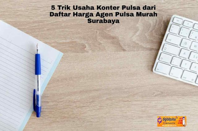 5 Trik Usaha Konter Pulsa Dari Daftar Harga Agen Pulsa Murah Surabaya Surabaya Pelayan Perjalanan Bisnis