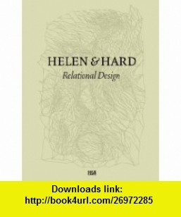 Helen  Hard Relational Design (9783775731348) Martin Braathen, Siv Helen Stangeland, Reinhard Kropf, Michael Hensel, Peter Cook , ISBN-10: 3775731342  , ISBN-13: 978-3775731348 ,  , tutorials , pdf , ebook , torrent , downloads , rapidshare , filesonic , hotfile , megaupload , fileserve