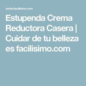 Estupenda Crema Reductora Casera | Cuidar de tu belleza es facilisimo.com