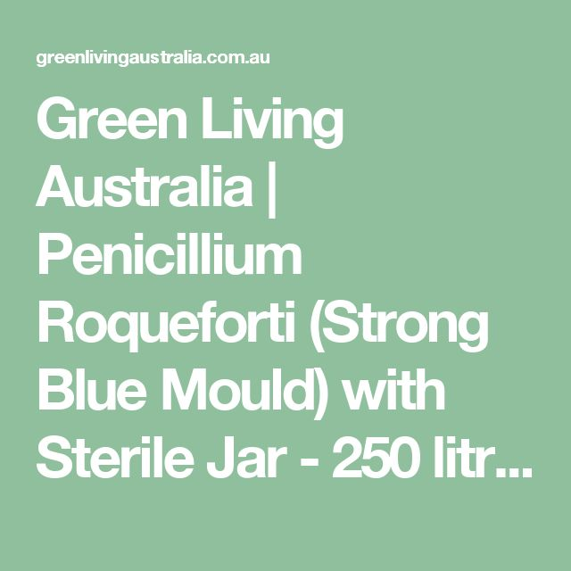 Green Living Australia | Penicillium Roqueforti (Strong Blue Mould) with Sterile Jar - 250 litres