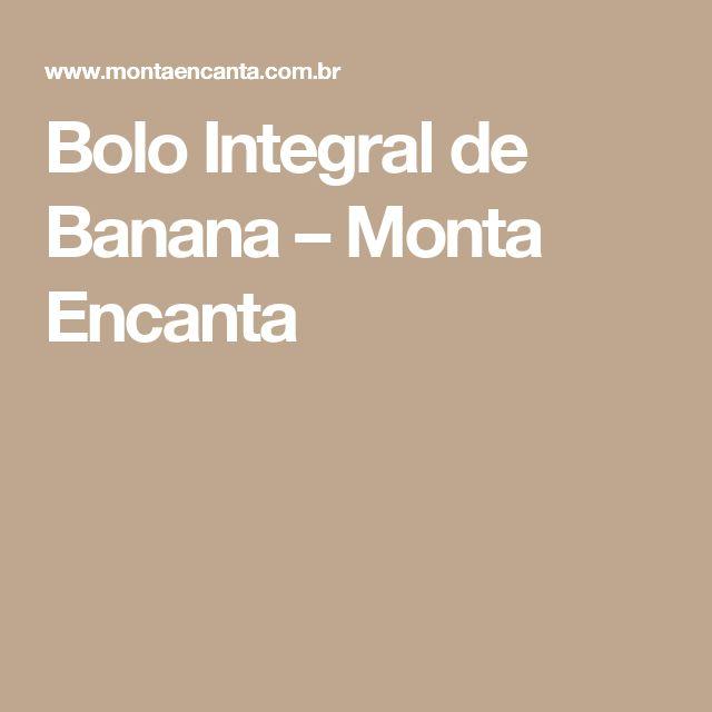 Bolo Integral de Banana – Monta Encanta