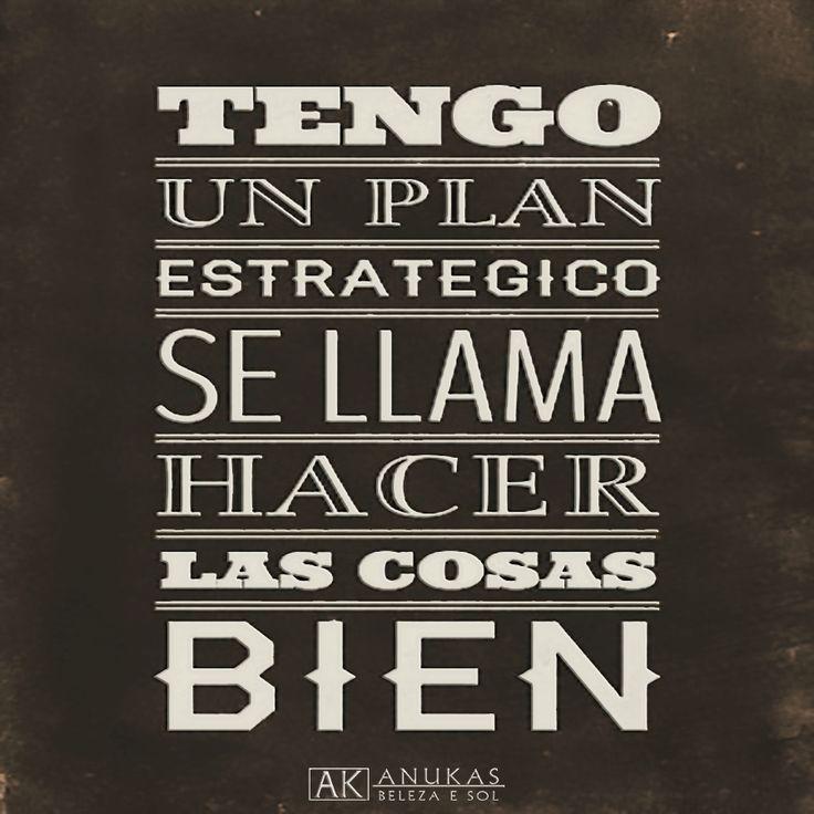 #Motivación Tengo un plan estratégico, se llama hacer las cosas bien.