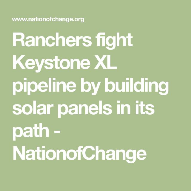 Ranchers fight Keystone XL pipeline by building solar panels in its path - NationofChange