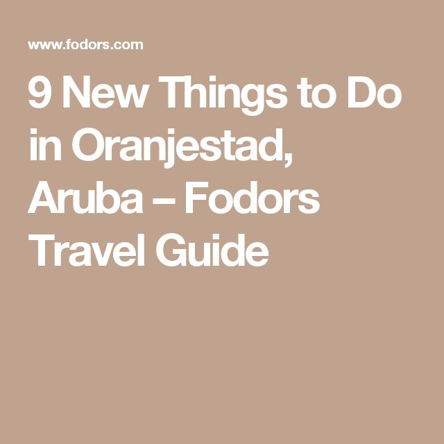 9 New Things to Do in Oranjestad, Aruba – Fodors Travel Guide