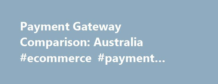Payment Gateway Comparison: Australia #ecommerce #payment #gateway #comparison http://spain.remmont.com/payment-gateway-comparison-australia-ecommerce-payment-gateway-comparison/  # Payment Gateway Comparison: Australia Choosing your payment gateway for the first time can be a daunting task, the information in this article is aimed to help you with making the decision and process easier! It contains some information about what payment gateways are, and compare a few of the common payment…