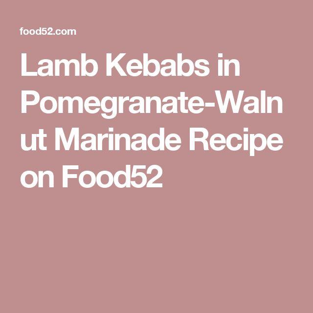 Lamb Kebabs in Pomegranate-Walnut Marinade Recipe on Food52