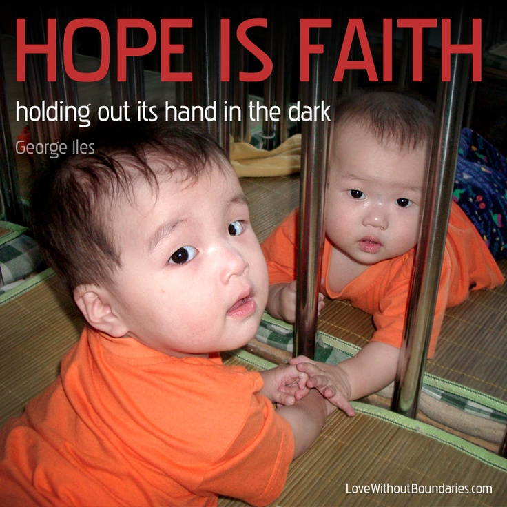 "Hope is faith...  ""To those of you who may want something from life but don't have yet. Remember through Christ God created everything visible and invisible.  What ever is invisible is in our minds,and   who hopes for what they have already. To bring it into reality is to wait for it with patience."""