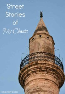 Street Stories of my Chania, Crete - The Tiny Book