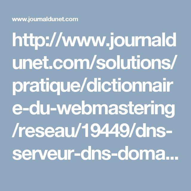 http://www.journaldunet.com/solutions/pratique/dictionnaire-du-webmastering/reseau/19449/dns-serveur-dns-domain-name-system-definition-traduction.html?een=c7d8d18a7df26ecaa0c473108a34483b&utm_source=greenarrow&utm_medium=mail&utm_campaign=ml49_prixcassesdusto