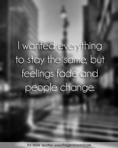 I wanted everything to stay the same, but feelings fade and people change.  #change #everything #fade #feelings #people #quotes #same #stay #wanted